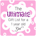 The Ultimate Gift List for a 1 Year Old Girl!