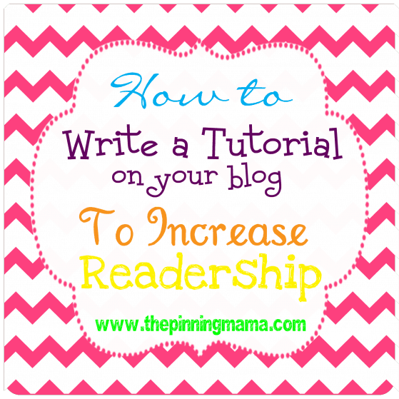How to Write a Tutorial On Your Blog and Use it to Increase Readership by www,thepinningmama.com