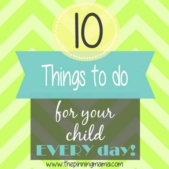 10 things to do for your child each and every day by www.thepinningmama.com