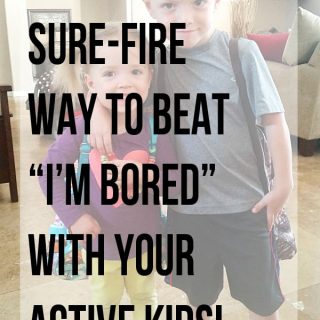 """1 Sure Fire Way to Beat """"I'm Bored"""" with Your Energetic Kids!"""