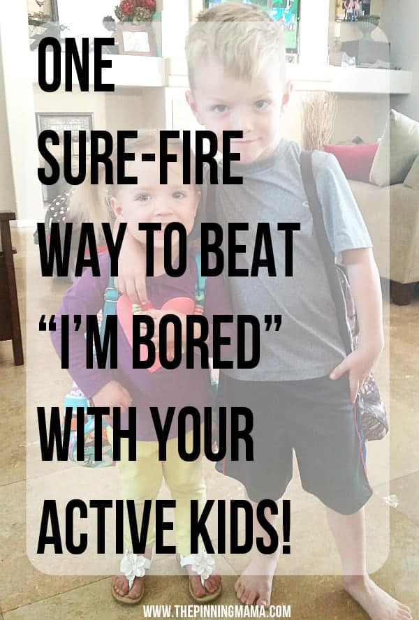 1 Sure FIre Way to Beat Bordom with YOUR Active Kids!