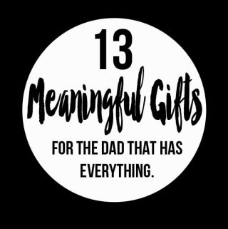 10+ Meaningful Gifts for the Dad Who Has Everything