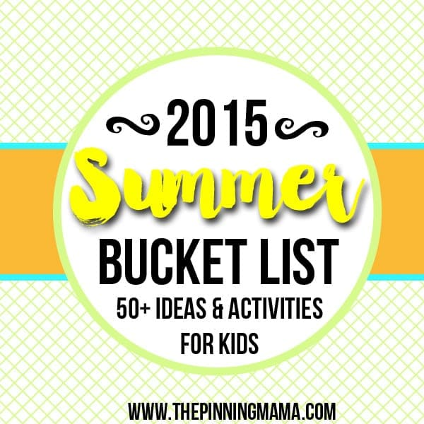 2015 Summer Bucket List- Over 50 ideas and activities to keep your kids busy this summer!!