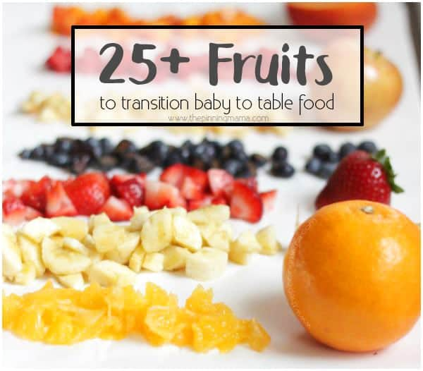25 Fruits And Combinations To Transition Baby To Table Food The