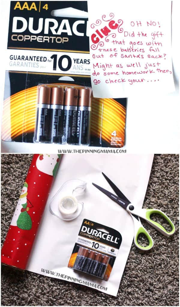 Instead of wrapping the toy, wrap the batteries and put a clue on them to send your kid on a scavenger hunt for the toy that goes with the batteries.  This is our favorite new Christmas tradition!  The kids love hunting for their gifts and it makes Christmas more fun for us to take a break and enjoy this tradition together!
