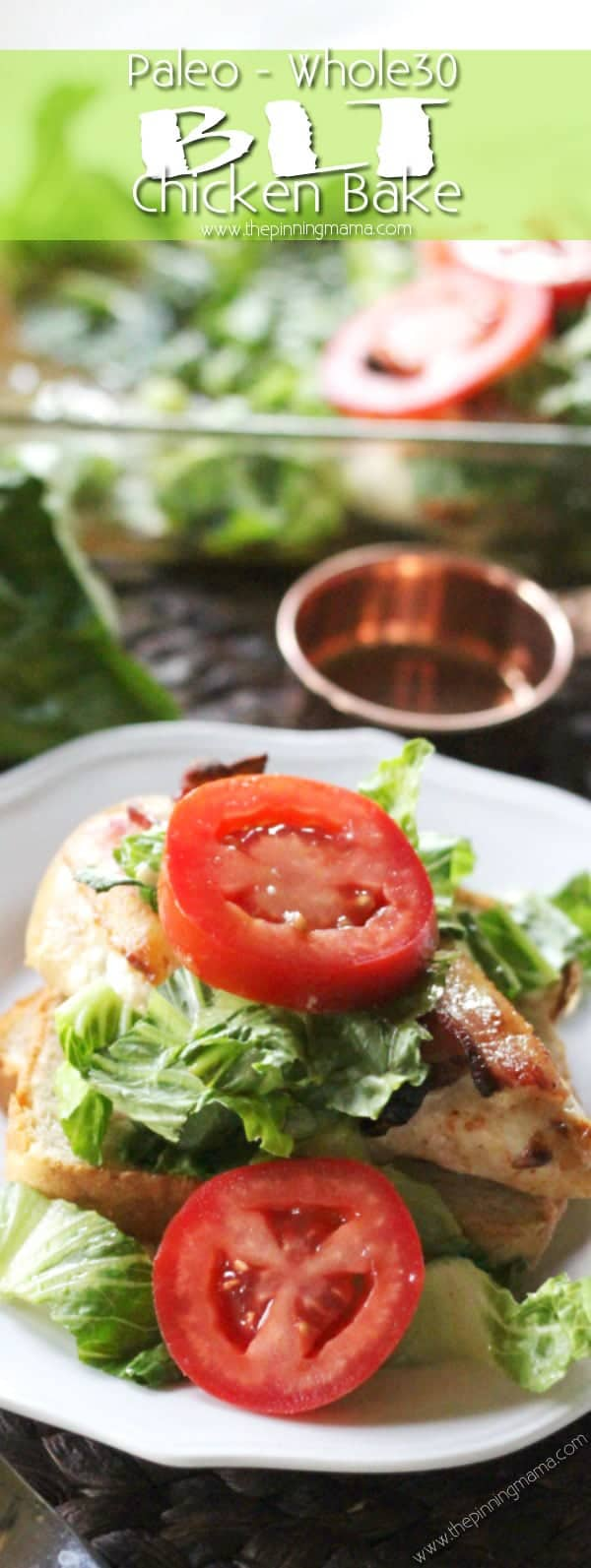 BLT Chicken Bake Recipe - Quick and easy chicken dinner, so delicious AND Paleo + Whole30 compliant recipe. Tender chicken, rich bacon, crisp lettuce, and thick juicy tomatoes, it doesn't get much better than that! I love it when I can find quick recipes because so many seem to take hours to get onto the table! Dairy free, grain free low carb dinner idea!